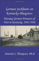 German Jackboots on Kentucky Bluegrass: Housing German Prisoners of War in Kentucky