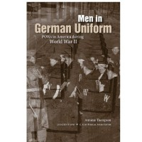 Men in German Uniform: POWs in America during World War II