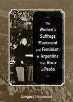 """Dr. Gregory Hammond new book """"The Women's Suffrage Movement and Feminism in Argentina from Roca to Perón"""""""