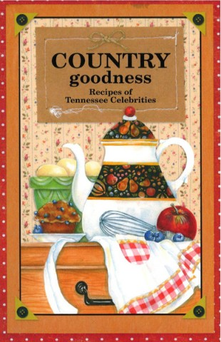 Country Goodness: Recipes of Tennessee Celebrities