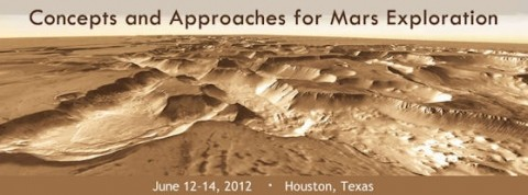 Some of the best new ideas for Mars exploration will be presented at the Concepts and Approaches for Mars Exploration workshop in Houston, TX, June 12th-14th, 2012.