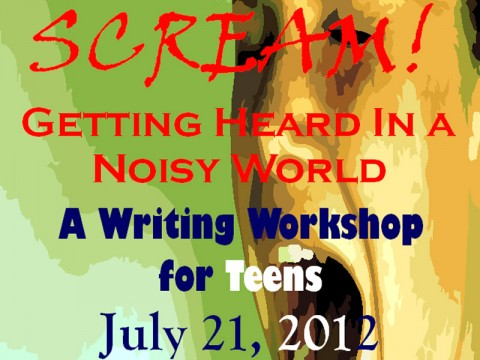 """Scream! Getting heard in a noisy world"" writing workshop for teens."
