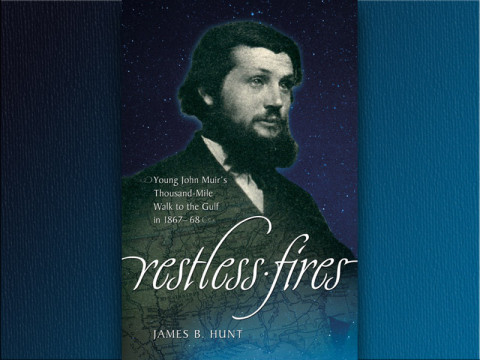 """Restless Fires: John Muir's Thousand Mile Walk to the Gulf"""