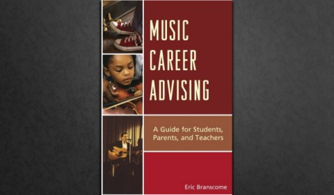 Music Career Advising: A Guide for Students, Parents and Teachers