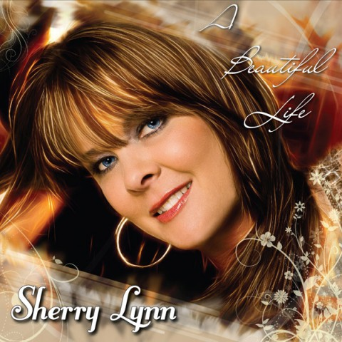 "Sherry Lynn - ""A Beautiful Life"""