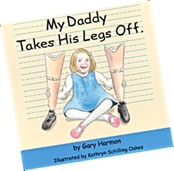 My Daddy Takes His Legs Off by Gary Harmon illustrated by Kathryn Schilling Oakes