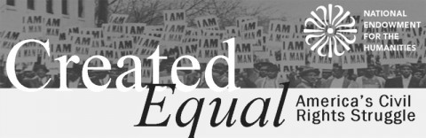 National Endowment for the Humanities Created Equal Americas Civil Rights Struggle