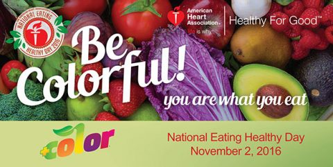 American Heart Association Healthy For Good. Be Colorful! You are what you eat. National Eating Healthy Day is November 2nd, 2016. (American Heart Association)