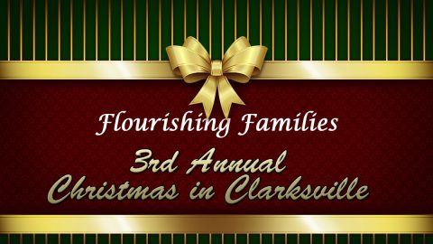 Flourishing Families 3rd Annual Christmas in Clarksville