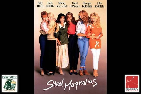 """Planters Bank Presents…"" film series to show ""Steel Magnolias"" this Sunday at Roxy Regional Theatre."