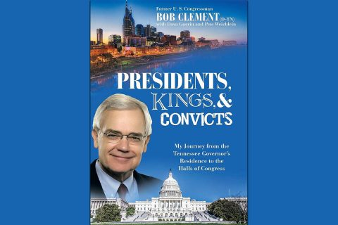 Presidents, Kings and Convicts - My Journey from the Tennessee Governor's Residence to the Halls of Congress