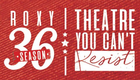 Roxy Regional Theatre -- Season36 - Theatre You Can't Resist