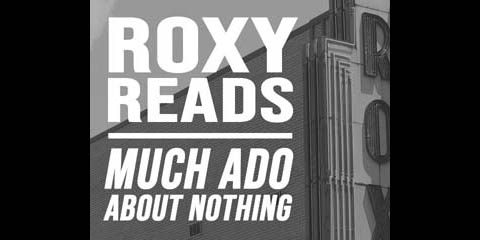 "Roxy Regional Theatre to present ""Much Ado About Nothing"" in theotherspace Wednesday, October 24th as part of their new ""Roxy Reads"" Series."