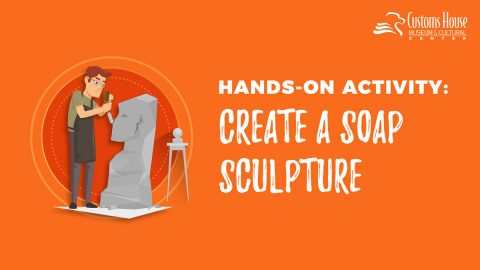 Hands-on Activities: Create a Sculpture out of Soap