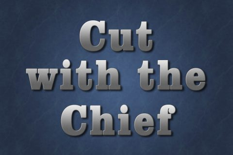 Cut with the Chief