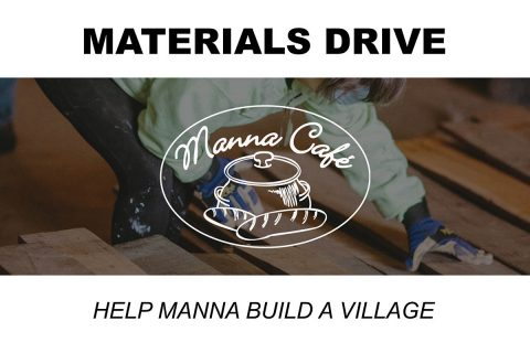 Manna Café Ministries' Materials Drive for Manna Village set for May 18th, 19th, 20th and 21st.