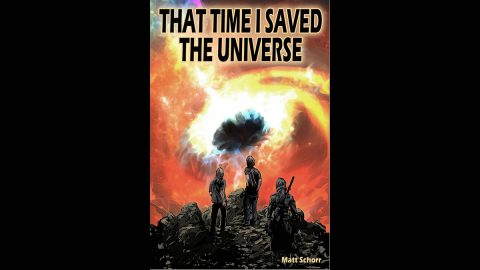 "Matt's latest novel, ""That Time I Saved the Universe."""