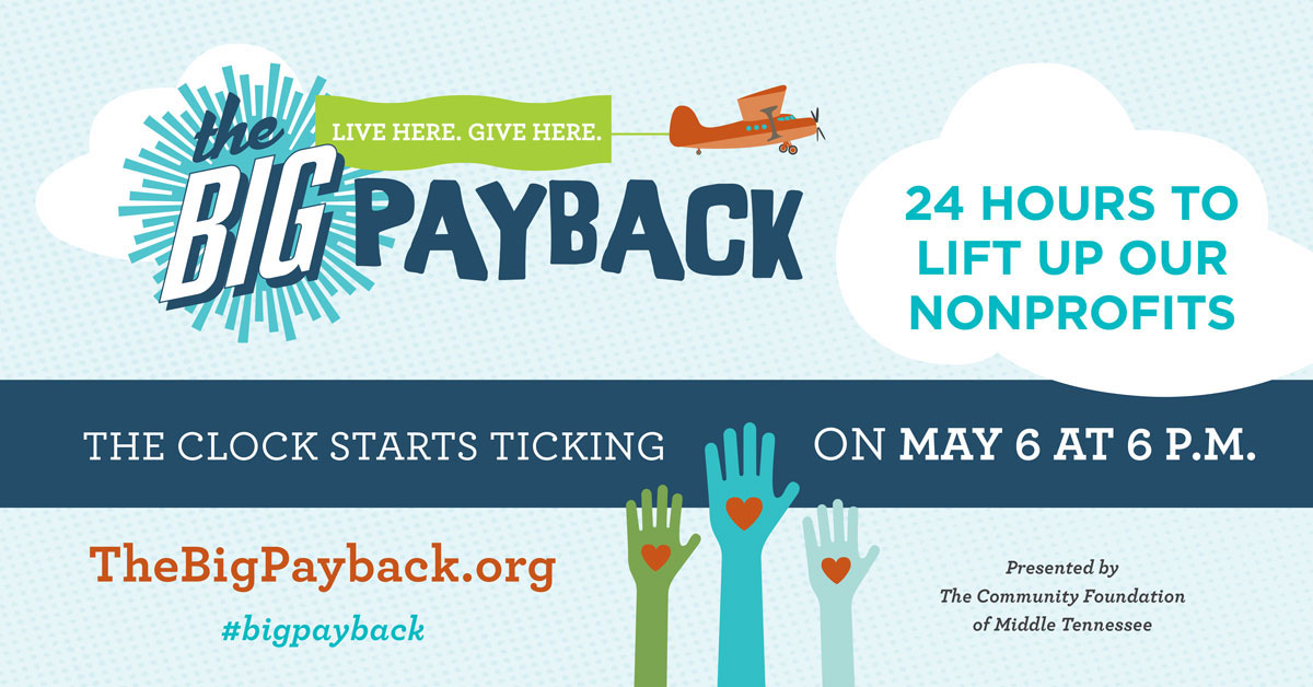 The Big Payback, Tennessee's 7th Annual Giving Day, Encourages Middle Tennesseans to Give Local and Support Nonprofits During 24-Hour Campaign.