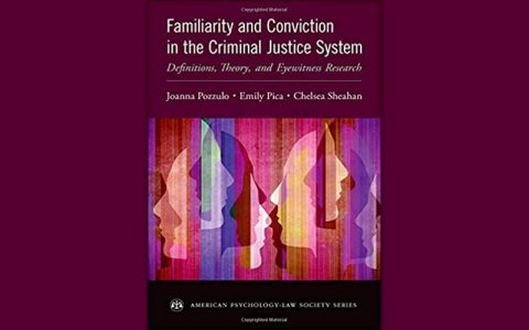 Familiarity and Conviction in the Criminal Justice System: Definitions, Theory, and Eyewitness Research.