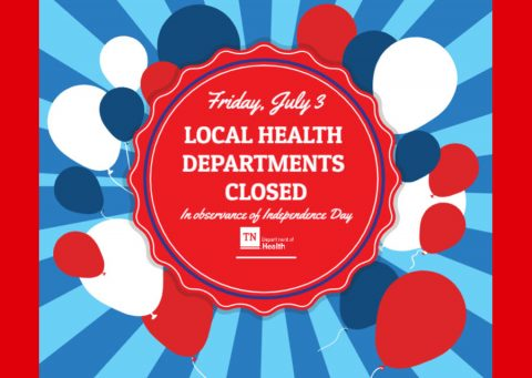 Tennessee Health Departments to close July 3rd for Independence Day Holiday