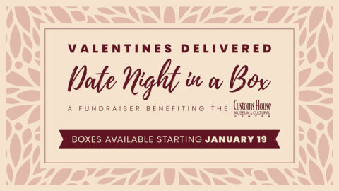 Customs House Museum and Cultural Center presents Valentines Delivered: Date Night in a Box.
