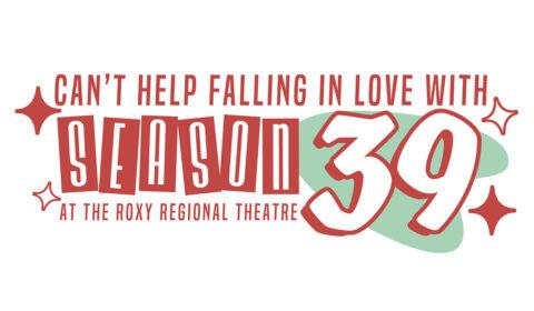 Roxy Regional Theatre Season 39